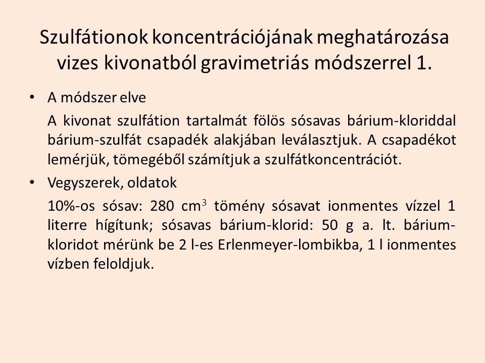 Szulfátionok koncentrációjának meghatározása vizes kivonatból gravimetriás módszerrel 1. A módszer elve A kivonat szulfátion tartalmát fölös sósavas b