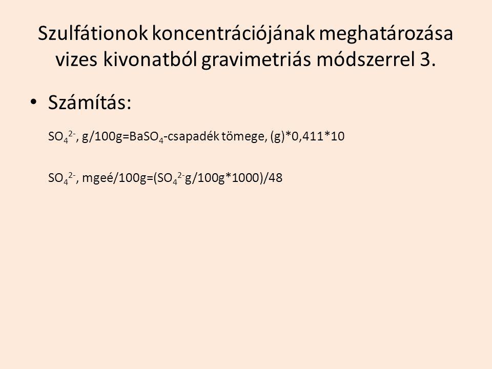 Szulfátionok koncentrációjának meghatározása vizes kivonatból gravimetriás módszerrel 3. Számítás: SO 4 2-, g/100g=BaSO 4 -csapadék tömege, (g)*0,411*