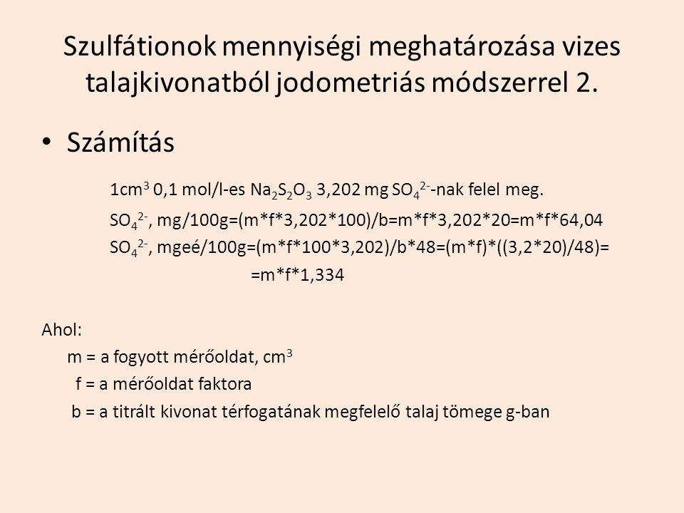 Szulfátionok mennyiségi meghatározása vizes talajkivonatból jodometriás módszerrel 2. Számítás 1cm 3 0,1 mol/l-es Na 2 S 2 O 3 3,202 mg SO 4 2- -nak f