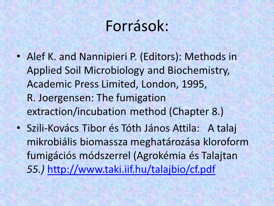 Források: Alef K. and Nannipieri P. (Editors): Methods in Applied Soil Microbiology and Biochemistry, Academic Press Limited, London, 1995, R. Joergen