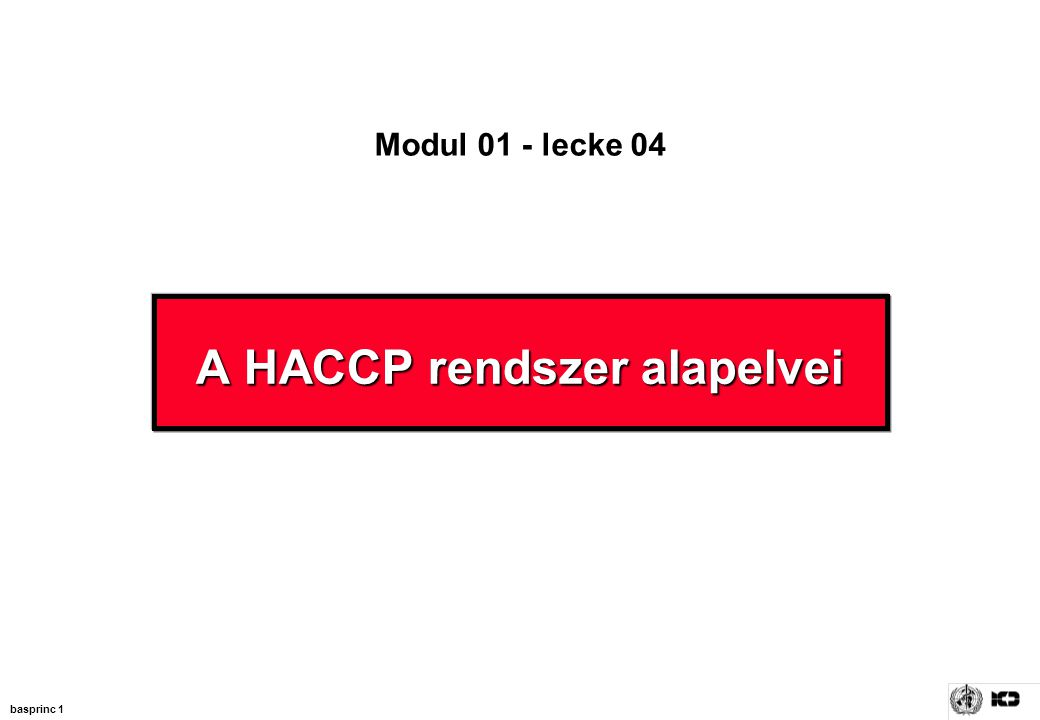 basprinc 1 A HACCP rendszer alapelvei Modul 01 - lecke 04