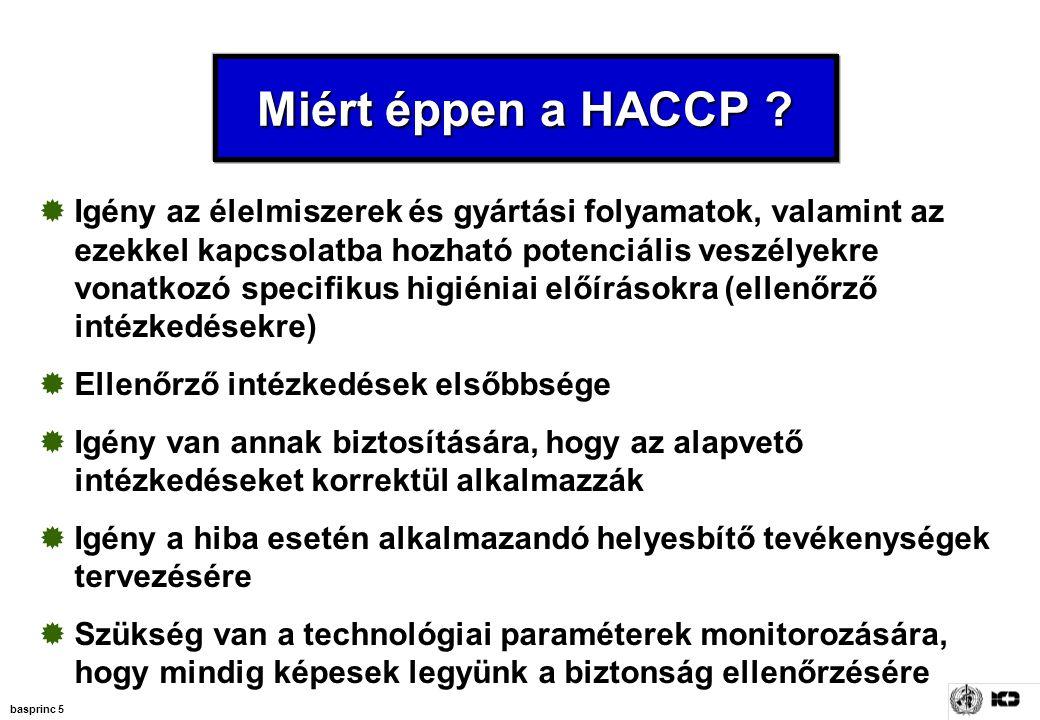 basprinc 5 Miért éppen a HACCP ?  Igény az élelmiszerek és gyártási folyamatok, valamint az ezekkel kapcsolatba hozható potenciális veszélyekre vonat