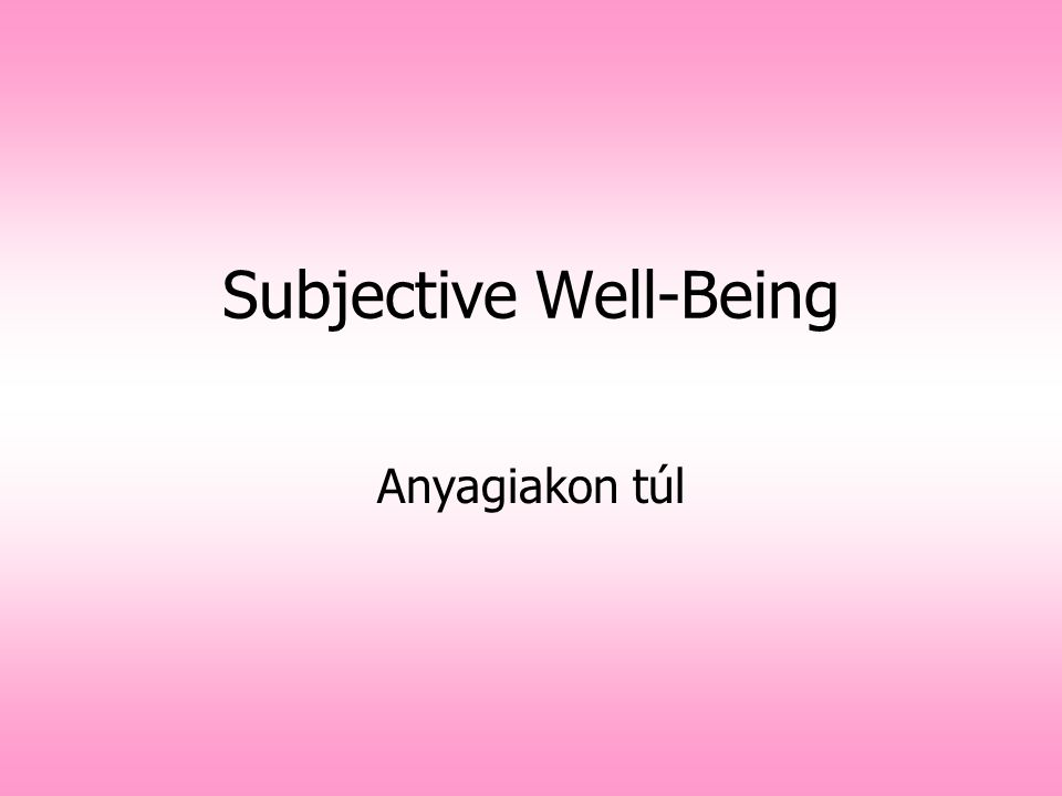 Subjective Well-Being Anyagiakon túl