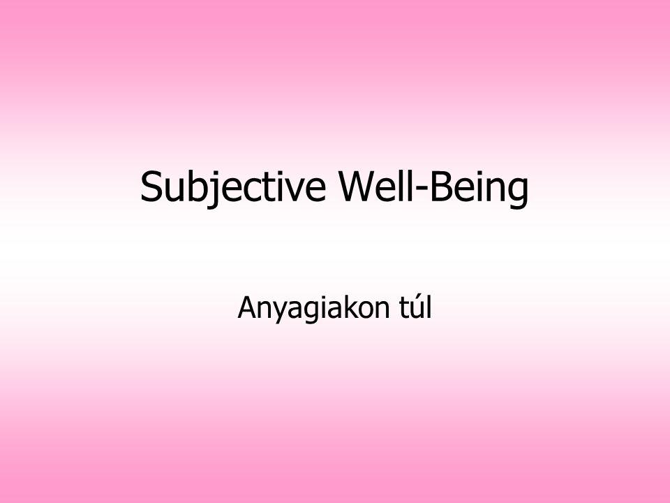Az SWB, mint kutatási terület Célja: Annak tanulmányozása, hogy az emberek hogyan értékelik saját életüket.