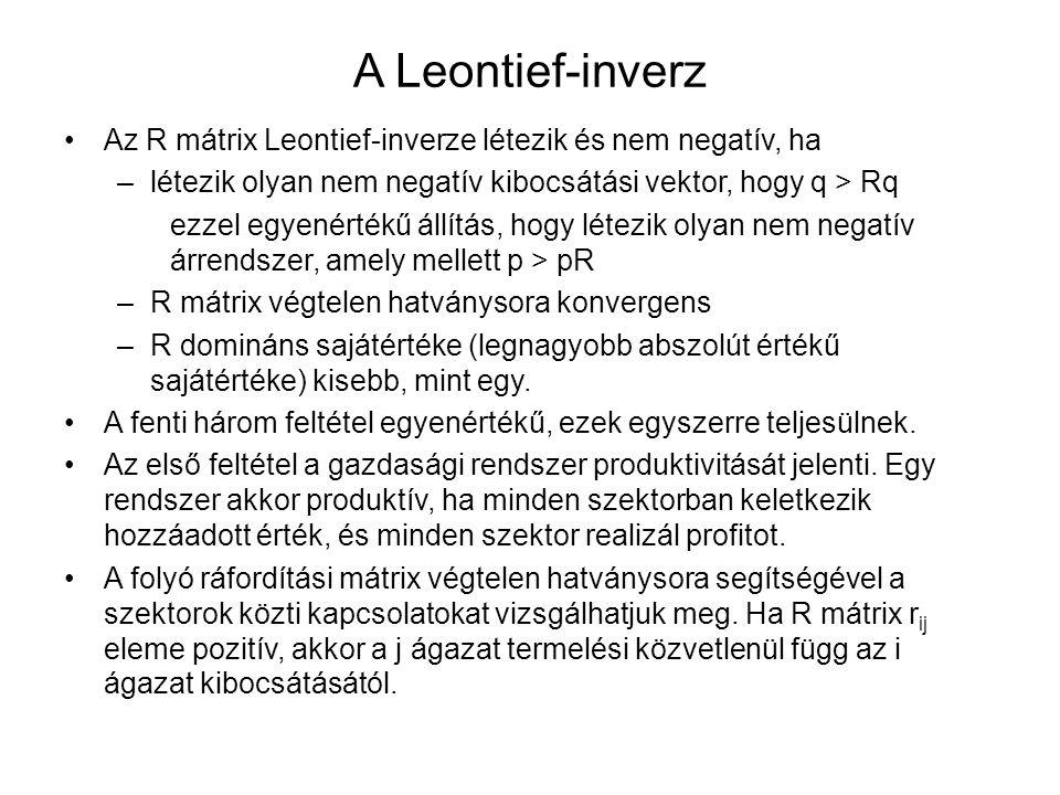 A Leontief-inverz Az R mátrix Leontief-inverze létezik és nem negatív, ha –létezik olyan nem negatív kibocsátási vektor, hogy q > Rq ezzel egyenértékű