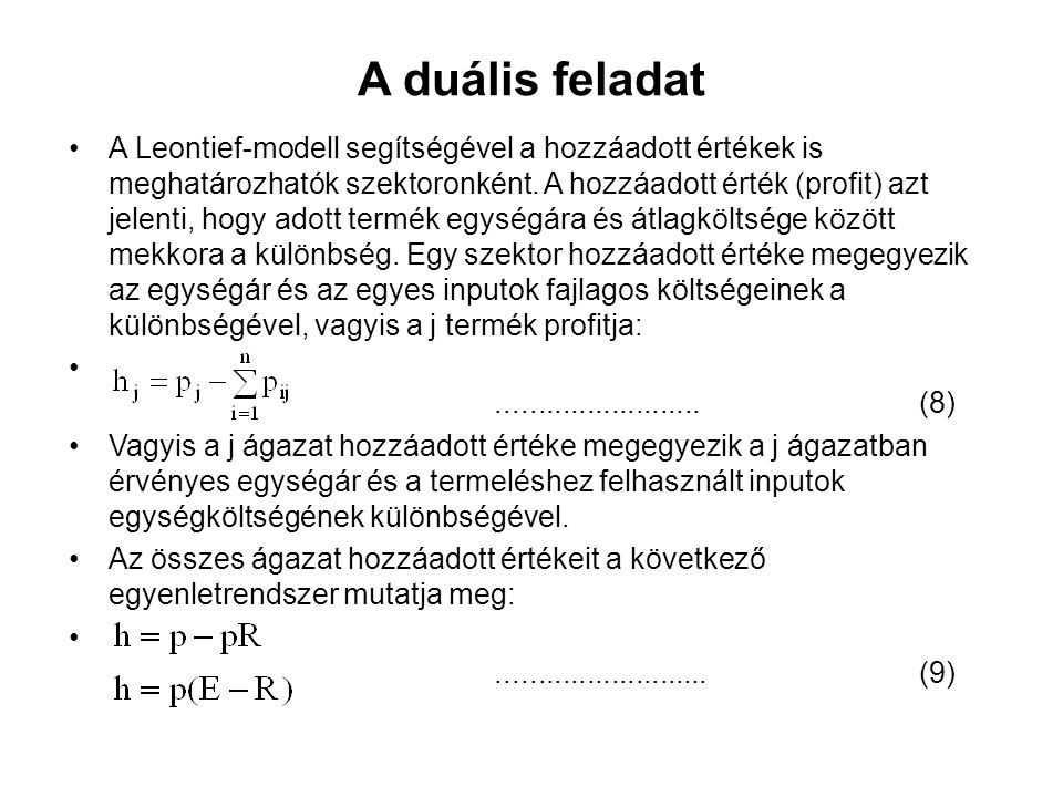 A duális feladat A Leontief-modell segítségével a hozzáadott értékek is meghatározhatók szektoronként. A hozzáadott érték (profit) azt jelenti, hogy a
