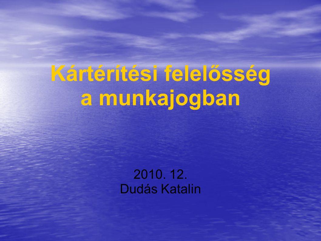 Kártérítési felelősség a munkajogban 2010. 12. Dudás Katalin