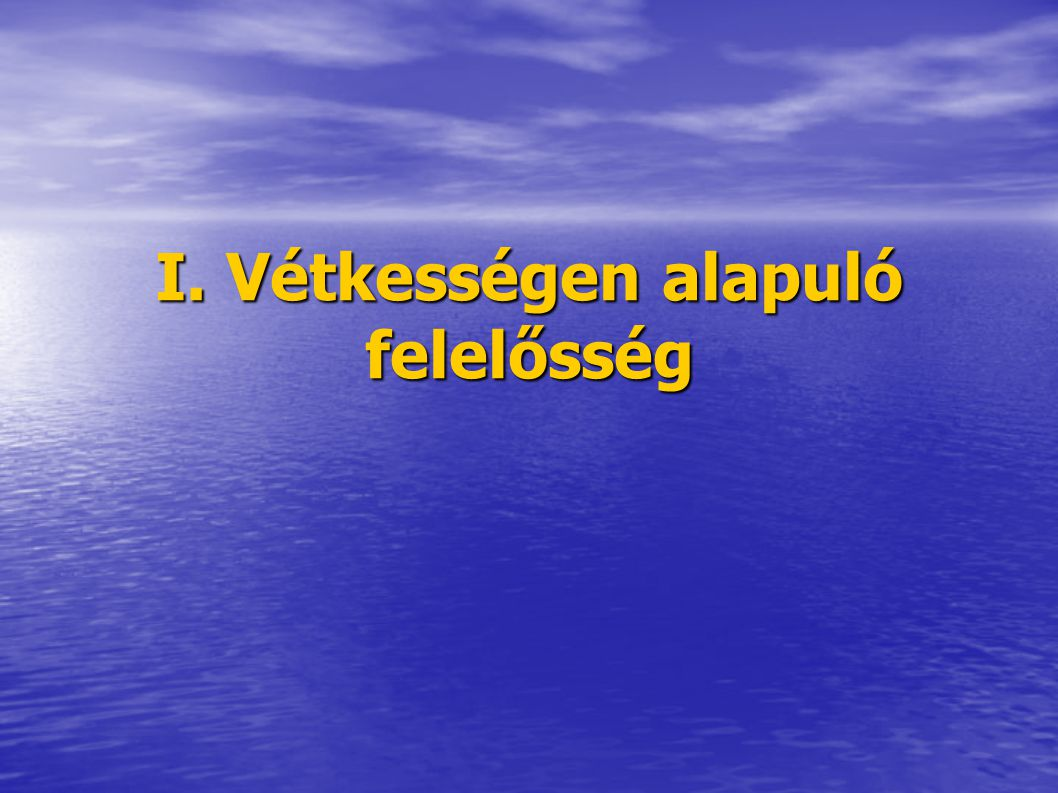 I. Vétkességen alapuló felelősség