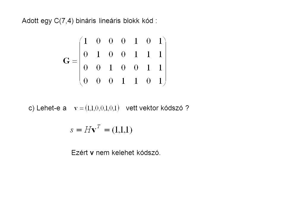 Adott egy C(7,4) bináris lineáris blokk kód : c) Lehet-e a vett vektor kódszó ? Ezért v nem kelehet kódszó.
