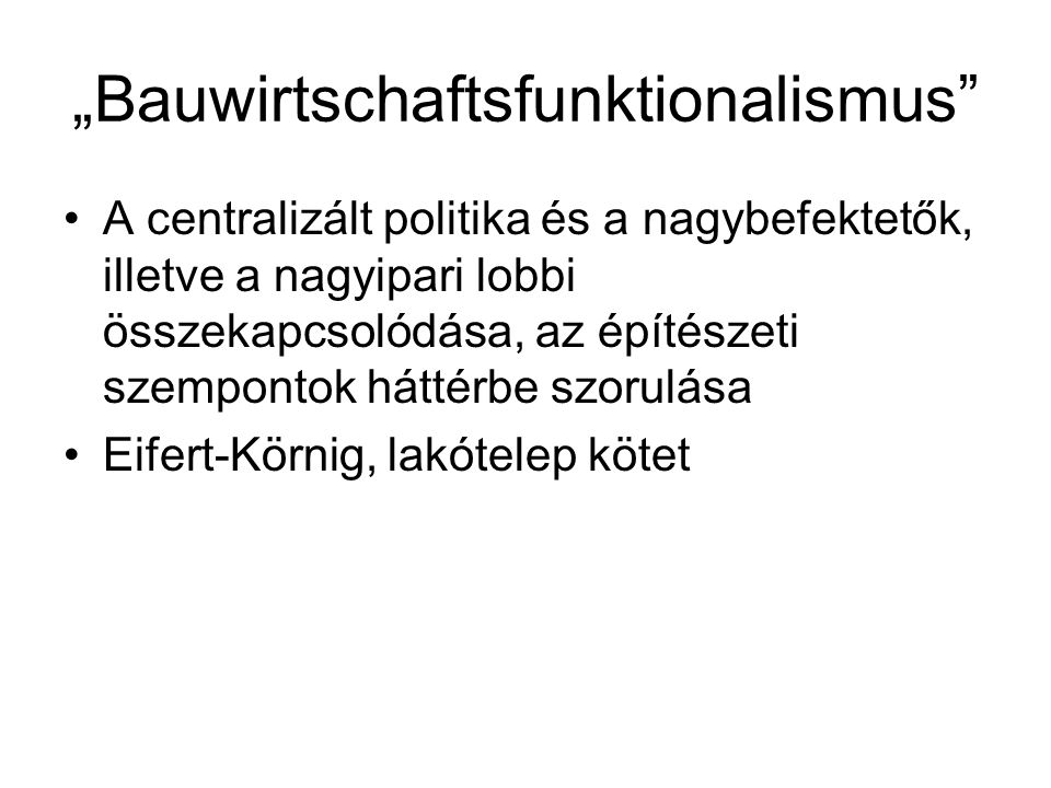 """""""Bauwirtschaftsfunktionalismus"""" A centralizált politika és a nagybefektetők, illetve a nagyipari lobbi összekapcsolódása, az építészeti szempontok hát"""