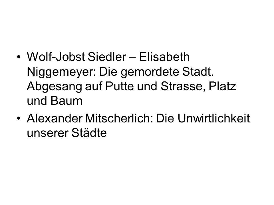 Wolf-Jobst Siedler – Elisabeth Niggemeyer: Die gemordete Stadt. Abgesang auf Putte und Strasse, Platz und Baum Alexander Mitscherlich: Die Unwirtlichk