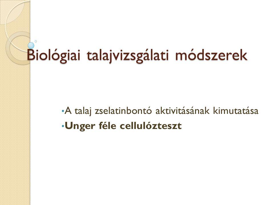 Biológiai talajvizsgálati módszerek A talaj zselatinbontó aktivitásának kimutatása Unger féle cellulózteszt