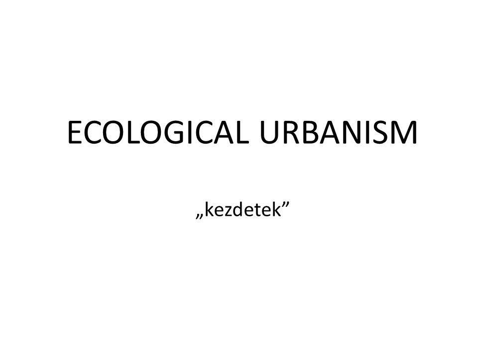 "ECOLOGICAL URBANISM ""kezdetek"