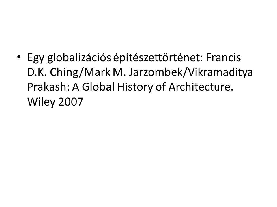 Egy globalizációs építészettörténet: Francis D.K. Ching/Mark M. Jarzombek/Vikramaditya Prakash: A Global History of Architecture. Wiley 2007