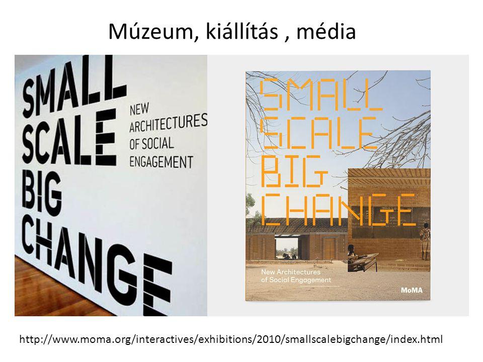 Múzeum, kiállítás, média http://www.moma.org/interactives/exhibitions/2010/smallscalebigchange/index.html