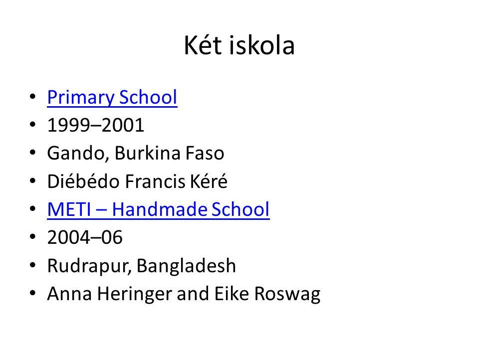 Két iskola Primary School 1999–2001 Gando, Burkina Faso Diébédo Francis Kéré METI – Handmade School 2004–06 Rudrapur, Bangladesh Anna Heringer and Eik