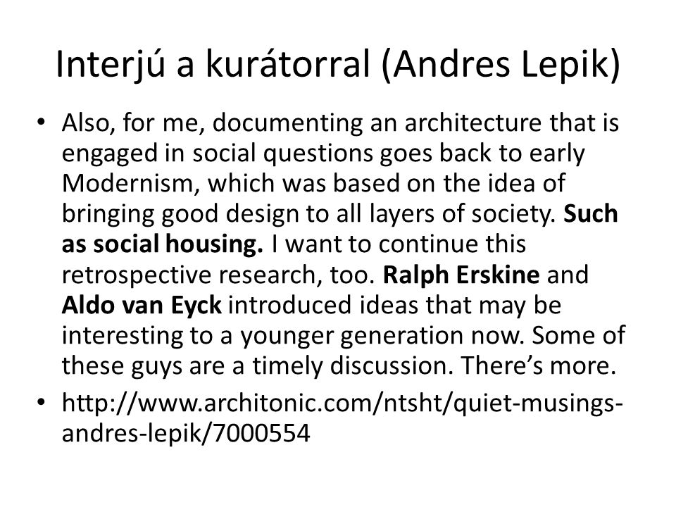 Interjú a kurátorral (Andres Lepik) Also, for me, documenting an architecture that is engaged in social questions goes back to early Modernism, which was based on the idea of bringing good design to all layers of society.