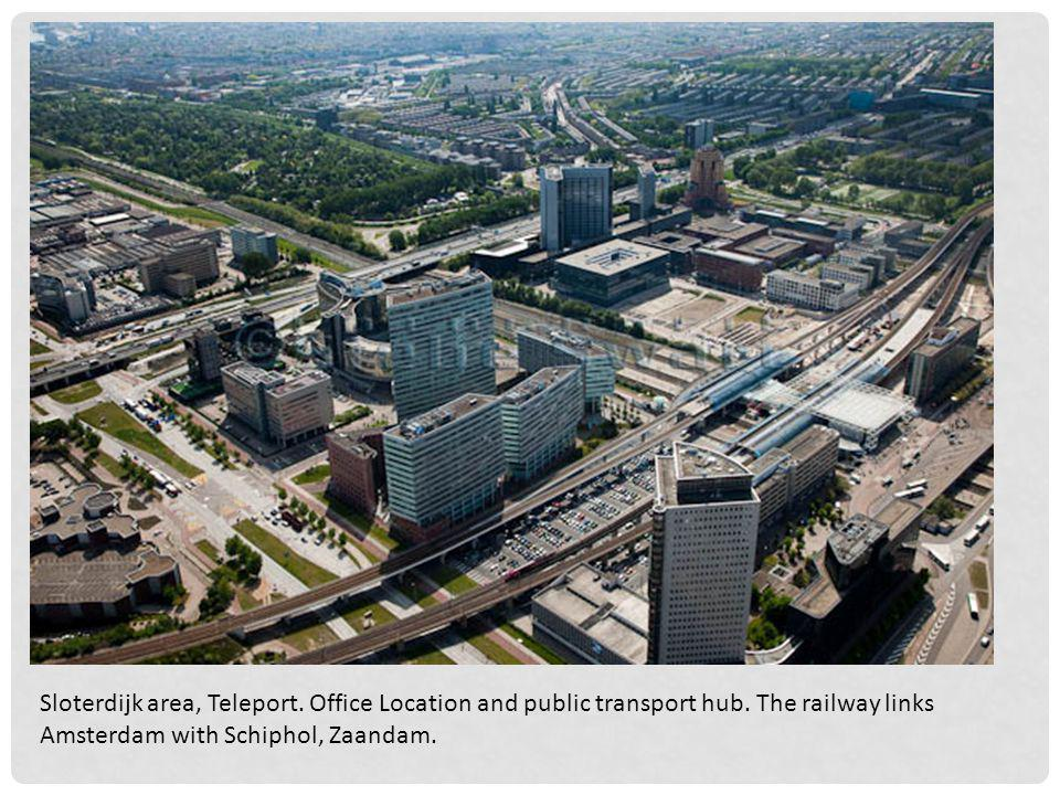 Sloterdijk area, Teleport. Office Location and public transport hub.