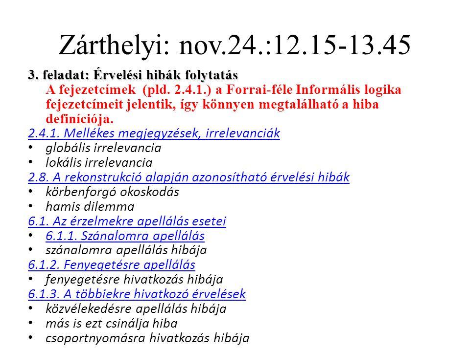 Zárthelyi: nov.24.:12.15-13.45 3. feladat: Érvelési hibák folytatás A fejezetcímek (pld. 2.4.1.) a Forrai-féle Informális logika fejezetcímeit jelenti