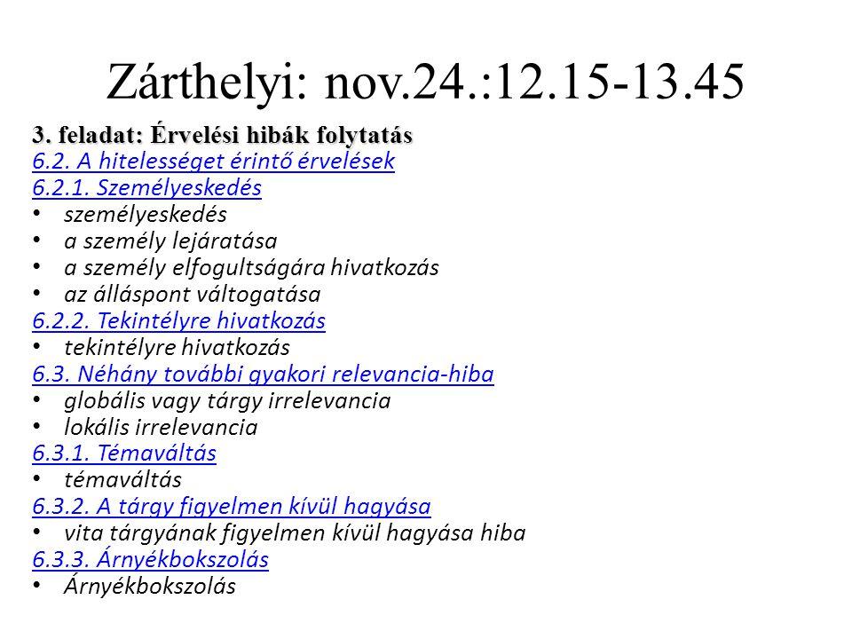 Zárthelyi: nov.24.:12.15-13.45 3. feladat: Érvelési hibák folytatás 6.2.