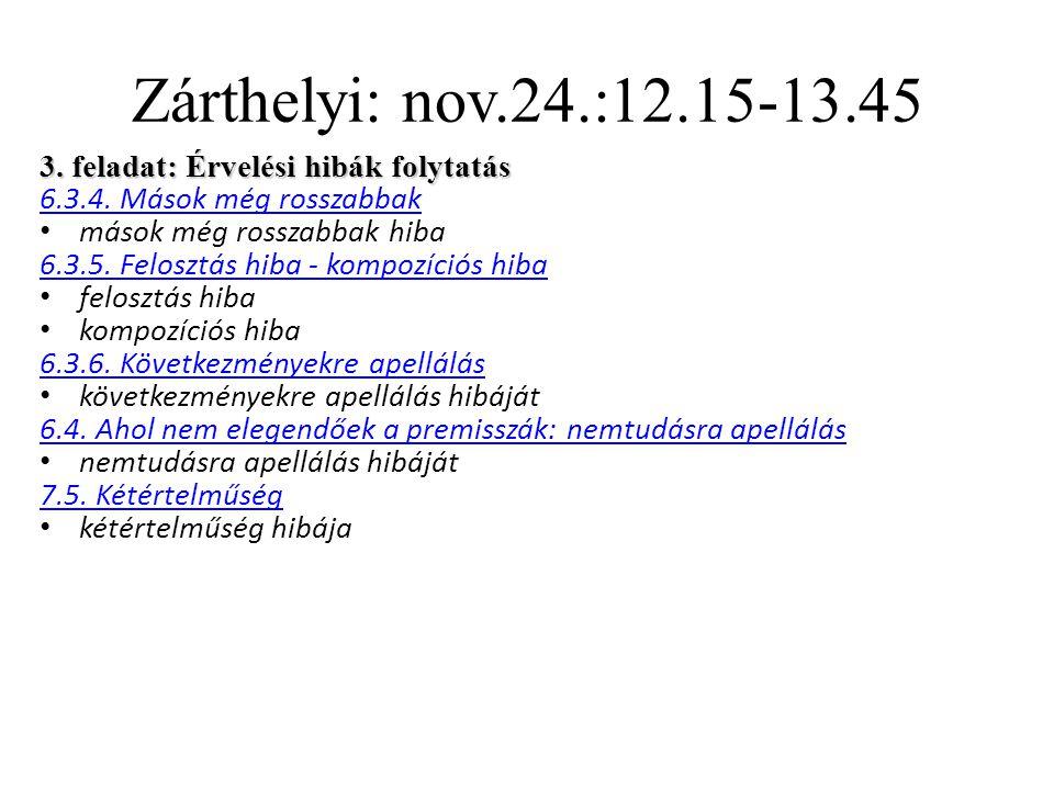 Zárthelyi: nov.24.:12.15-13.45 3. feladat: Érvelési hibák folytatás 6.3.4.