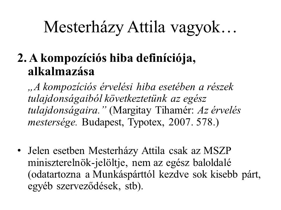 """Mesterházy Attila vagyok… 2. A kompozíciós hiba definíciója, alkalmazása """"A kompozíciós érvelési hiba esetében a részek tulajdonságaiból következtetün"""