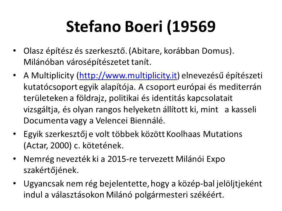 Stefano Boeri (19569 Olasz építész és szerkesztő. (Abitare, korábban Domus). Milánóban városépítészetet tanít. A Multiplicity (http://www.multiplicity