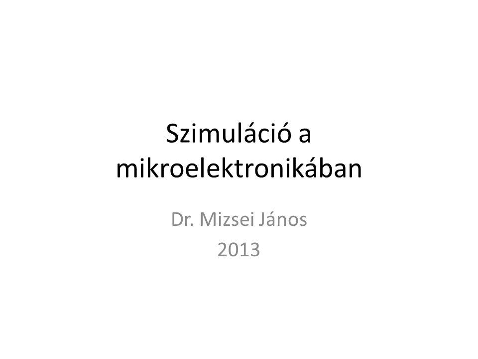Szimuláció a mikroelektronikában Dr. Mizsei János 2013