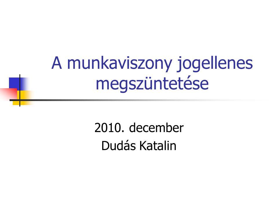 A munkaviszony jogellenes megszüntetése 2010. december Dudás Katalin