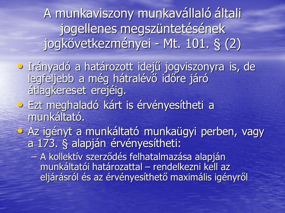 A munkaviszony munkavállaló általi jogellenes megszüntetésének jogkövetkezményei - Mt. 101. § (2) Irányadó a határozott idejű jogviszonyra is, de legf