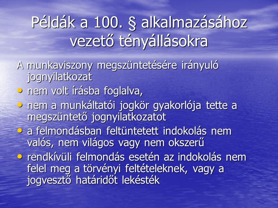 Példák a 100. § alkalmazásához vezető tényállásokra A munkaviszony megszüntetésére irányuló jognyilatkozat nem volt írásba foglalva, nem volt írásba f