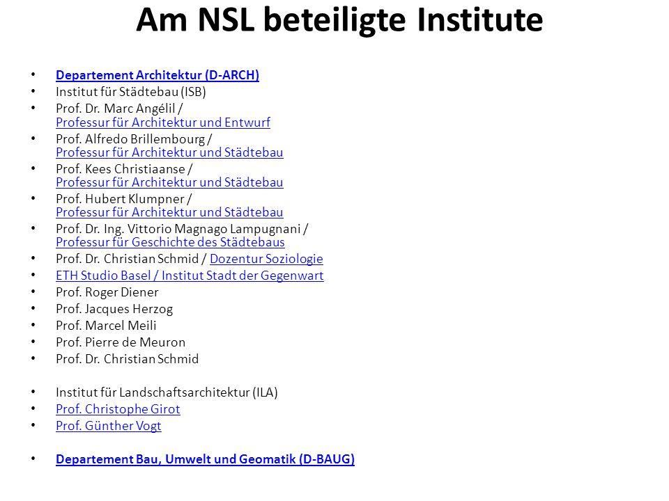 Am NSL beteiligte Institute Departement Architektur (D-ARCH) Institut für Städtebau (ISB) Prof. Dr. Marc Angélil / Professur für Architektur und Entwu