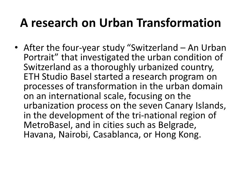 "A research on Urban Transformation After the four-year study ""Switzerland – An Urban Portrait"" that investigated the urban condition of Switzerland as"