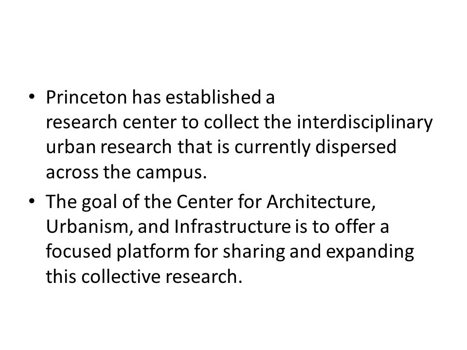 Princeton has established a research center to collect the interdisciplinary urban research that is currently dispersed across the campus.