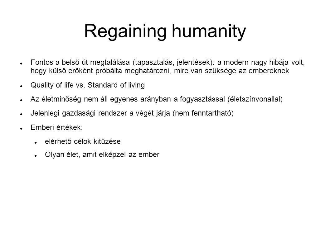 Regaining humanity Fontos a belső út megtalálása (tapasztalás, jelentések): a modern nagy hibája volt, hogy külső erőként próbálta meghatározni, mire