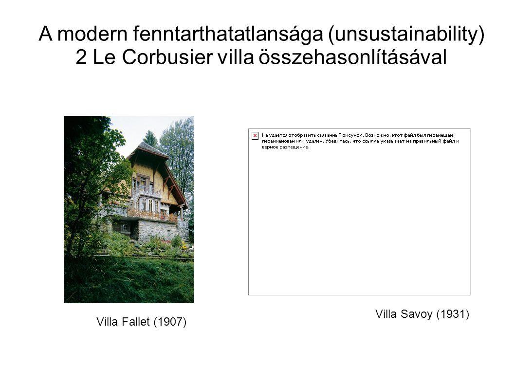A modern fenntarthatatlansága (unsustainability) 2 Le Corbusier villa összehasonlításával Villa Savoy (1931) Villa Fallet (1907)