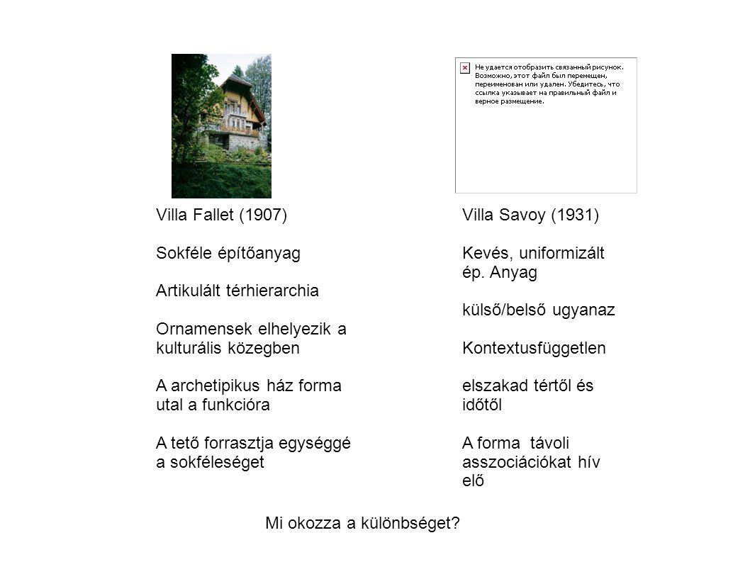 Villa Savoy (1931) Kevés, uniformizált ép. Anyag külső/belső ugyanaz Kontextusfüggetlen elszakad tértől és időtől A forma távoli asszociációkat hív el