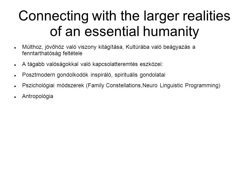 Connecting with the larger realities of an essential humanity Múlthoz, jövőhöz való viszony kitágítása, Kultúrába való beágyazás a fenntarthatóság fel