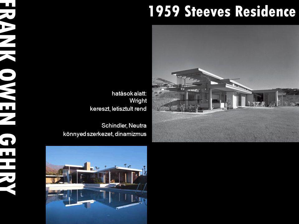 1959 Steeves Residence hatások alatt: Wright kereszt, letisztult rend Schindler, Neutra könnyed szerkezet, dinamizmus FRANK OWEN GEHRY