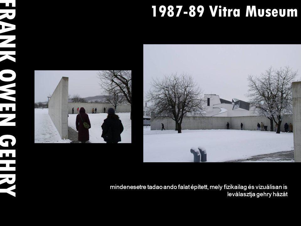1987-89 Vitra Museum mindenesetre tadao ando falat épített, mely fizikailag és vizuálisan is leválasztja gehry házát FRANK OWEN GEHRY