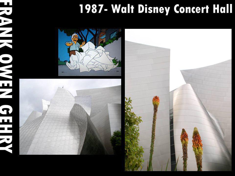 1987- Walt Disney Concert Hall FRANK OWEN GEHRY