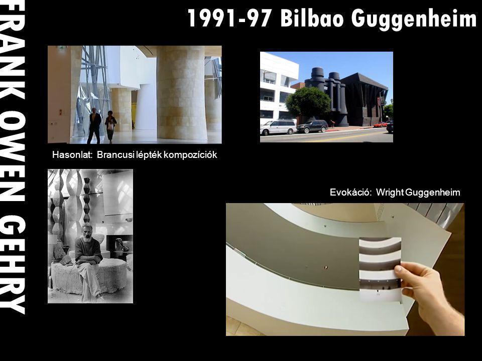 1991-97 Bilbao Guggenheim FRANK OWEN GEHRY Evokáció: Wright Guggenheim Hasonlat: Brancusi lépték kompozíciók