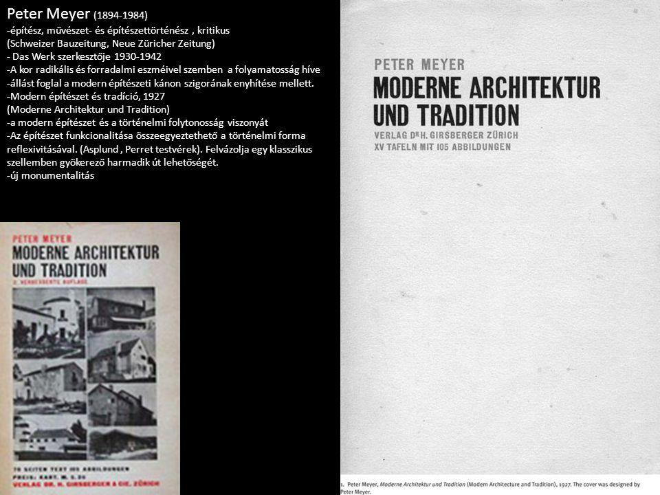 Peter Meyer (1894-1984) -építész, művészet- és építészettörténész, kritikus (Schweizer Bauzeitung, Neue Züricher Zeitung) - Das Werk szerkesztője 1930