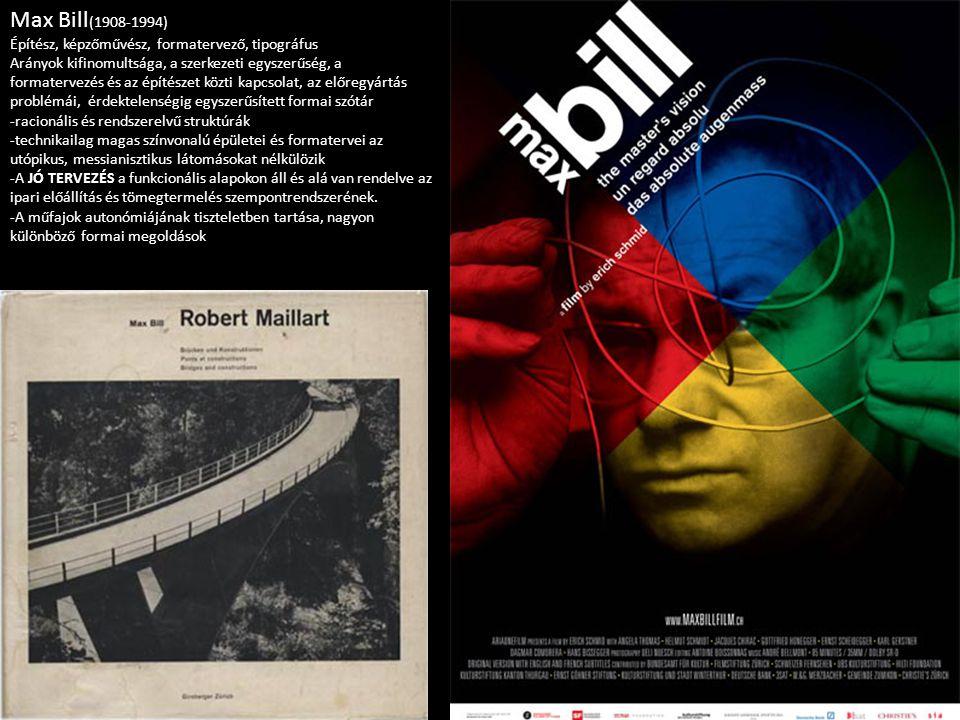 Max Bill (1908-1994) Építész, képzőművész, formatervező, tipográfus Arányok kifinomultsága, a szerkezeti egyszerűség, a formatervezés és az építészet közti kapcsolat, az előregyártás problémái, érdektelenségig egyszerűsített formai szótár -racionális és rendszerelvű struktúrák -technikailag magas színvonalú épületei és formatervei az utópikus, messianisztikus látomásokat nélkülözik -A JÓ TERVEZÉS a funkcionális alapokon áll és alá van rendelve az ipari előállítás és tömegtermelés szempontrendszerének.