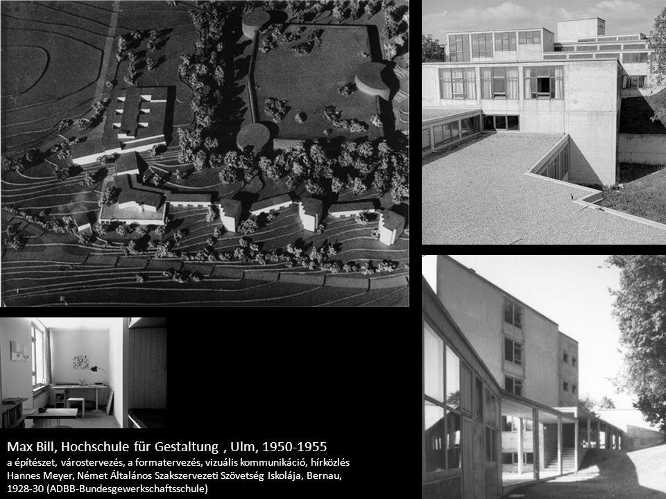 Max Bill, Hochschule für Gestaltung, Ulm, 1950-1955 a építészet, várostervezés, a formatervezés, vizuális kommunikáció, hírközlés Hannes Meyer, Német