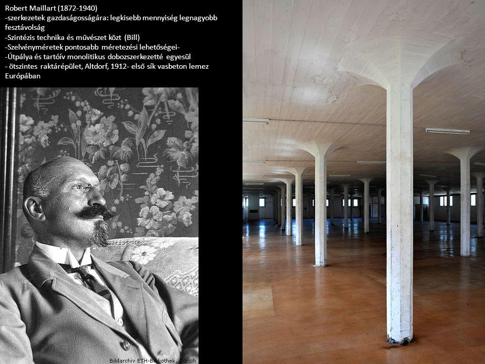 Robert Maillart (1872-1940) -szerkezetek gazdaságosságára: legkisebb mennyiség legnagyobb fesztávolság -Szintézis technika és művészet közt (Bill) -Sz