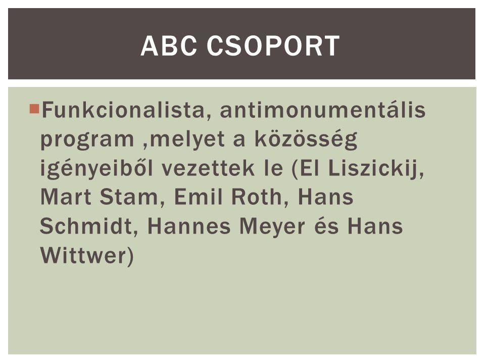  Funkcionalista, antimonumentális program,melyet a közösség igényeiből vezettek le (El Liszickij, Mart Stam, Emil Roth, Hans Schmidt, Hannes Meyer és Hans Wittwer) ABC CSOPORT