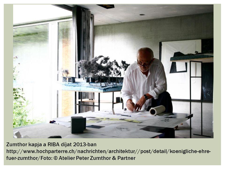 Zumthor kapja a RIBA díjat 2013-ban http://www.hochparterre.ch/nachrichten/architektur//post/detail/koenigliche-ehre- fuer-zumthor/Foto: © Atelier Peter Zumthor & Partner