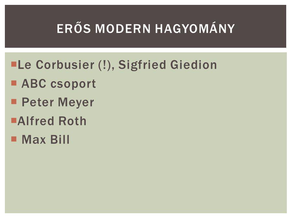  Le Corbusier (!), Sigfried Giedion  ABC csoport  Peter Meyer  Alfred Roth  Max Bill ERŐS MODERN HAGYOMÁNY