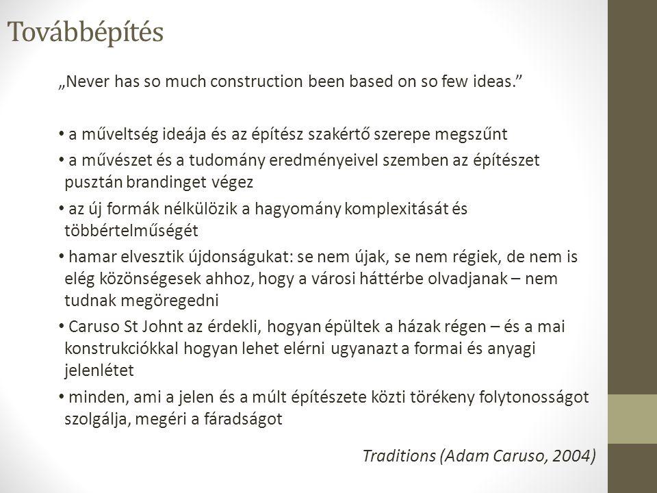 """Továbbépítés """"Never has so much construction been based on so few ideas."""" a műveltség ideája és az építész szakértő szerepe megszűnt a művészet és a t"""